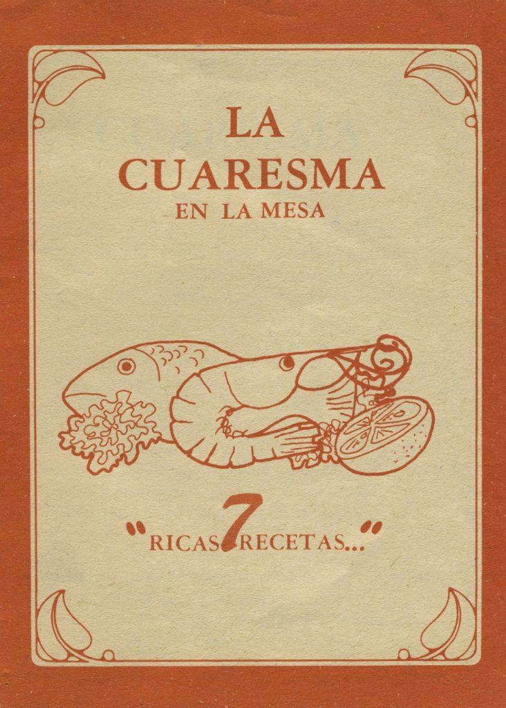 """Recetario """"La cuaresma en la mesa. 7 """"ricas recetas…"""""""". Biblioteca de la Fototeca Lorenzo Becerril A.C."""