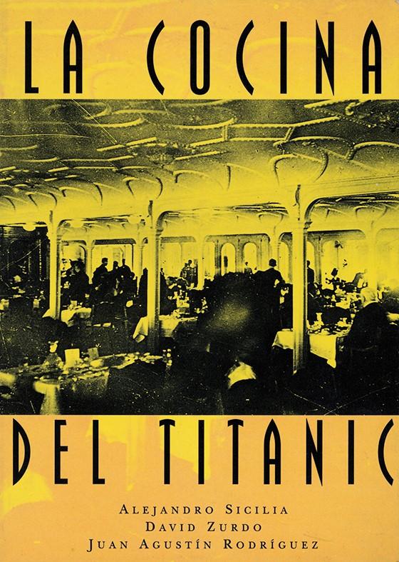 """""""La cocina del Titanic"""", Alejandro Sicilia, David Zurdo, Juan Agustín Rodríguez, Ediciones Grupo Zeta, Barcelona, 1998."""
