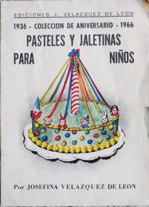"""Libro """"Pasteles y jaletinas para niños"""" Colección Aniversario 1936-1966. Biblioteca Fototeca Lorenzo Becerril A.C."""