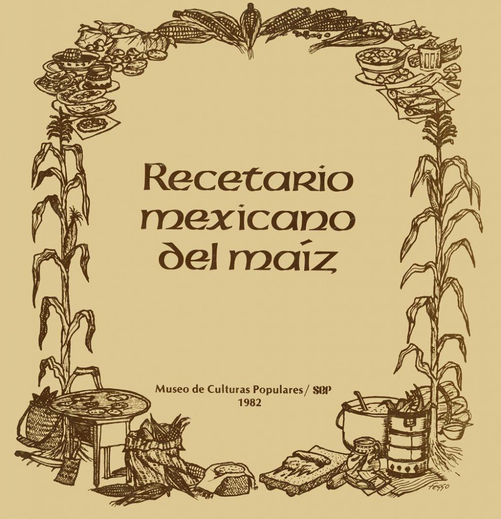 """Libro """"Recetario mexicano del maíz"""". Biblioteca Fototeca Lorenzo Becerril A.C."""